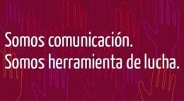 Somos comunicación, somos herramienta de lucha